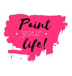 Hand drawn pink watercolor texture paint your life vector