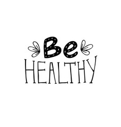 handwritten phrase be healthy on white background vector image