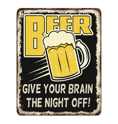 beer give your brain night off vintage rusty vector image