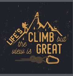 life s a climb but the view is great vector image