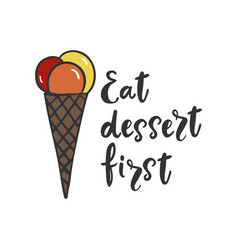 eat dessert first poster vector image
