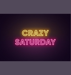 Neon text crazy saturday greeting banner vector