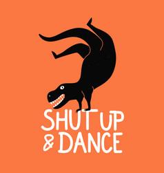 With dancing breakdance dinosaur shut up vector