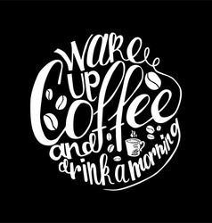 Inscription wake up coffee and drink a morning vector