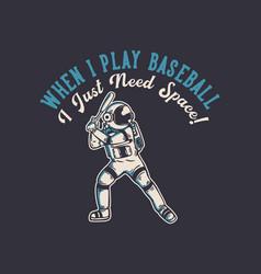 T-shirt design when i play baseball i just need vector