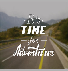 it s time for adventures life style inspiration vector image