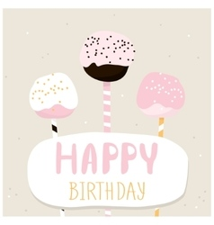 Cute cake pops with happy birthday wish Greeting vector image