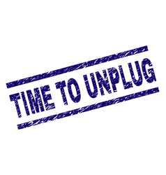 Grunge textured time to unplug stamp seal vector
