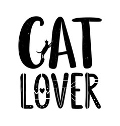 With lettering words - cat lover funny typography vector