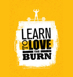 Learn to love the burn inspiring workout and vector