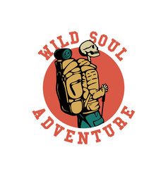 T shirt design wild soul adventure with hiking vector