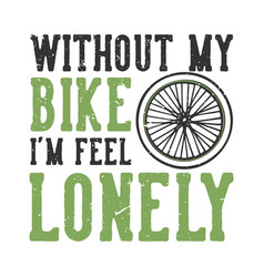 T-shirt design slogan typography without my bike vector