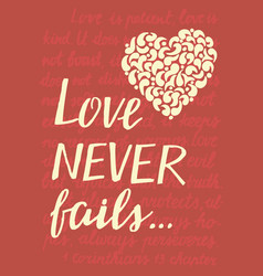 Hand lettering love never fails with heart vector