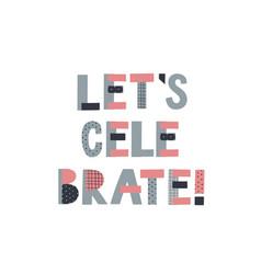 Lets celebrate lettering postcard vector
