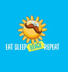 eat sleep beach repeat or vector image