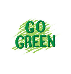 go green template text trendy lettering poster vector image