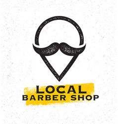 Local barber shop creative sign concept on rough vector