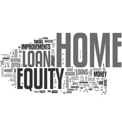 why get a home equity loan text word cloud concept vector image