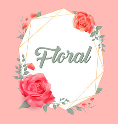 Floral roses geometry frame pink background vector