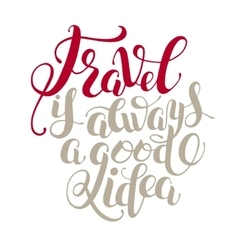 Hand lettering inscription quote Travel is always vector