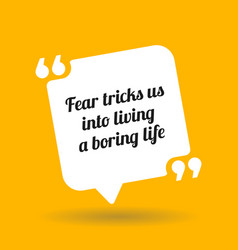 Inspirational motivational quote fear tricks us vector