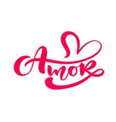 Amor - calligraphy word love on spanish and vector