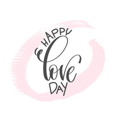 happy love day - hand lettering inscription text vector image