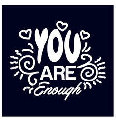 you are enough inspirational love quote hand vector image