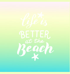 life is better at beach phrase trendy vector image