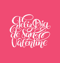 Feliz dia de san valentine translated from spanish vector