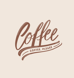 coffee please request or slogan handwritten with vector image