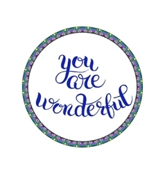 You are wonderful hand lettering inscription vector