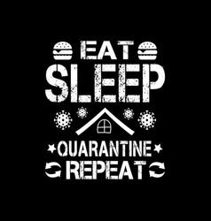 Eat sleep quarantine repeat - covid 19 t shirts vector