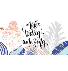 make today amazing hand lettering poster on vector image