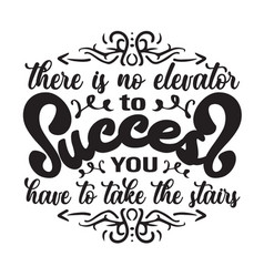 Motivation slogan and quote there is no elevator vector