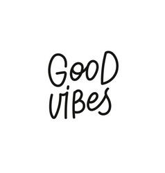 Good vibes calligraphy quote lettering vector