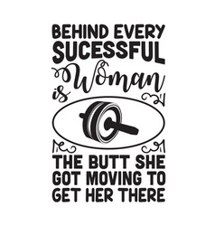 Gym quote and saying behind every successful woman vector
