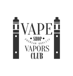 Vape shop premium quality vapers club monochrome vector