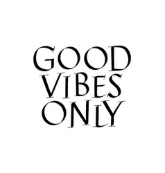 good vibes only hand drawn lettering vector image