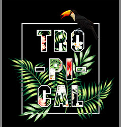 Tropical slogan toucan and palm leaves print vector