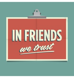 in friends we trust vector image