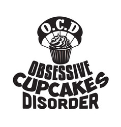 Cupcakes quote and saying obsessive cupcakes vector