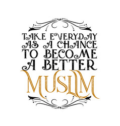 Muslim quote and saying take everyday as a chance vector