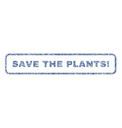 Save the plants exclamation textile stamp vector