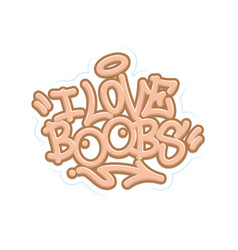 i love boobs tag graffiti style label lettering vector image