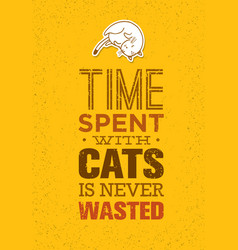 time spent with cats is never wasted cute and vector image
