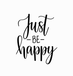 just be happy inspirational motivational vector image