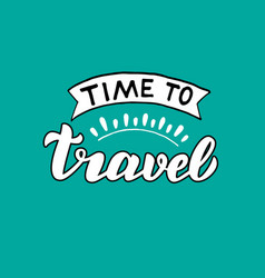 time to travel lettering quote modern holiday vector image