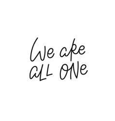 We are all one calligraphy quote lettering vector