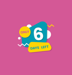 only six days left - geometric sticker badge for vector image